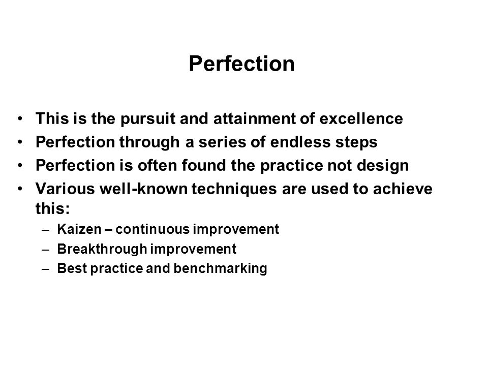 Perfection This is the pursuit and attainment of excellence Perfection through a series of endless steps Perfection is often found the practice not de