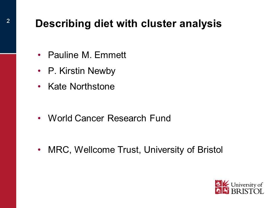 Describing diet with cluster analysis Pauline M. Emmett P.