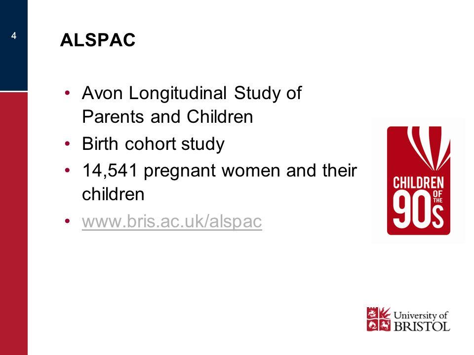 ALSPAC Avon Longitudinal Study of Parents and Children Birth cohort study 14,541 pregnant women and their children www.bris.ac.uk/alspac 4