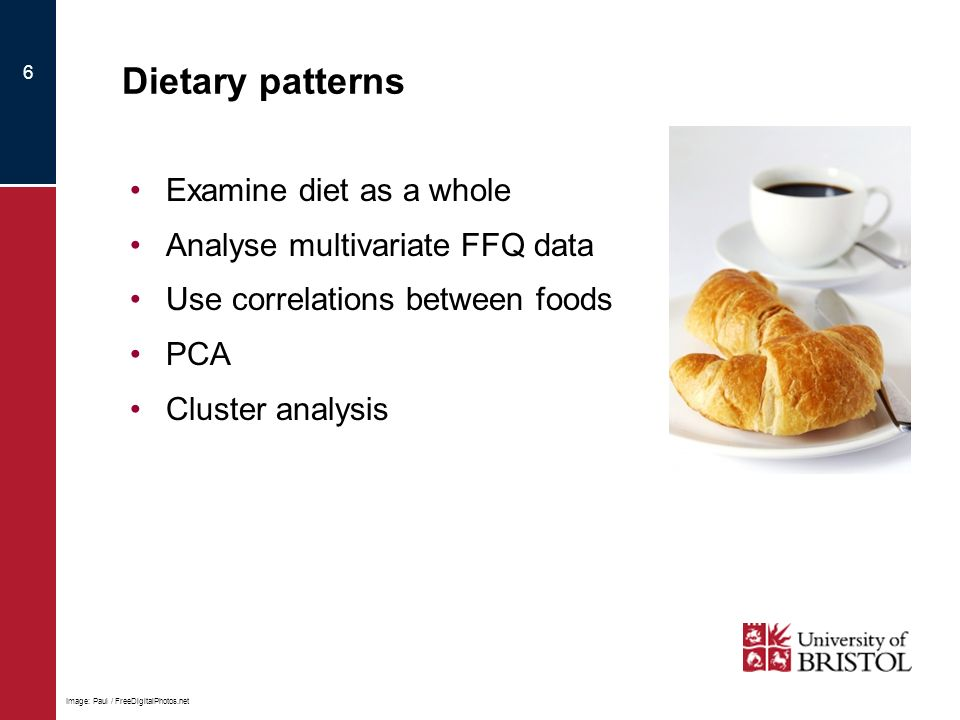 Dietary patterns Examine diet as a whole Analyse multivariate FFQ data Use correlations between foods PCA Cluster analysis 6 Image: Paul / FreeDigitalPhotos.net