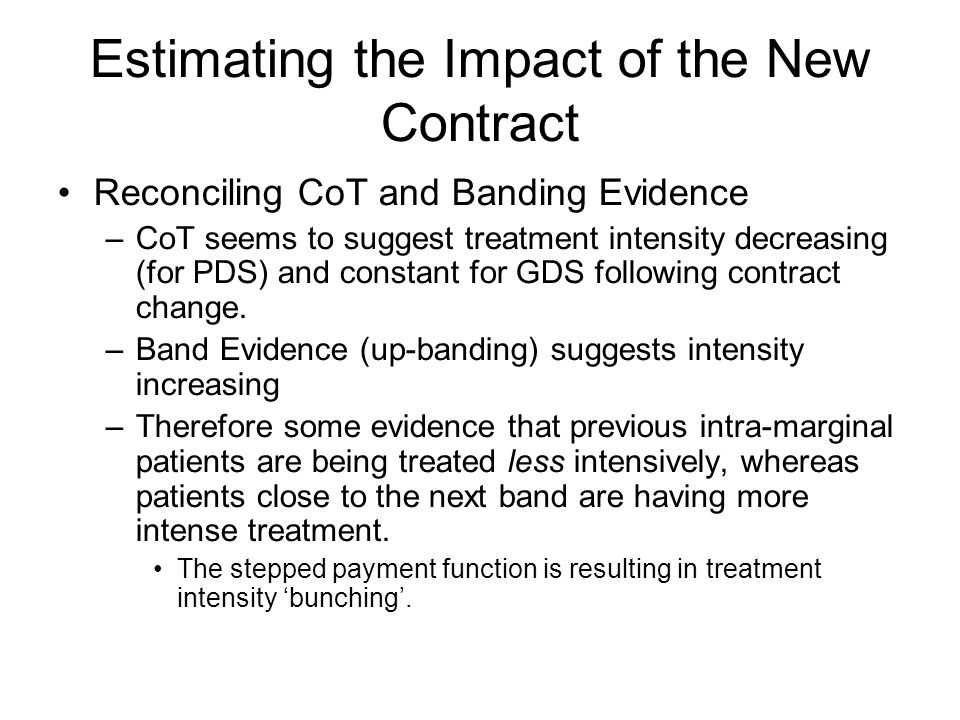 Estimating the Impact of the New Contract Reconciling CoT and Banding Evidence –CoT seems to suggest treatment intensity decreasing (for PDS) and cons