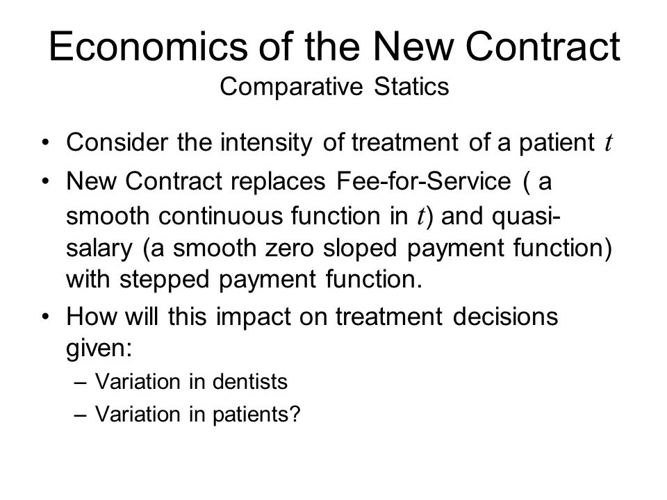 Economics of the New Contract Comparative Statics Consider the intensity of treatment of a patient t New Contract replaces Fee-for-Service ( a smooth
