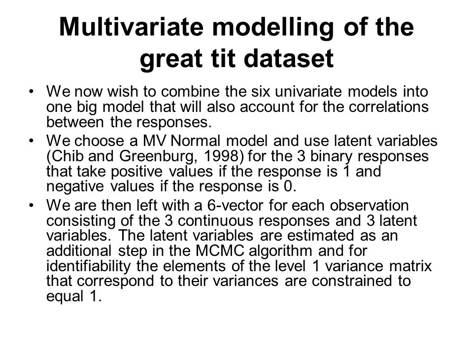 Multivariate modelling of the great tit dataset We now wish to combine the six univariate models into one big model that will also account for the correlations between the responses.