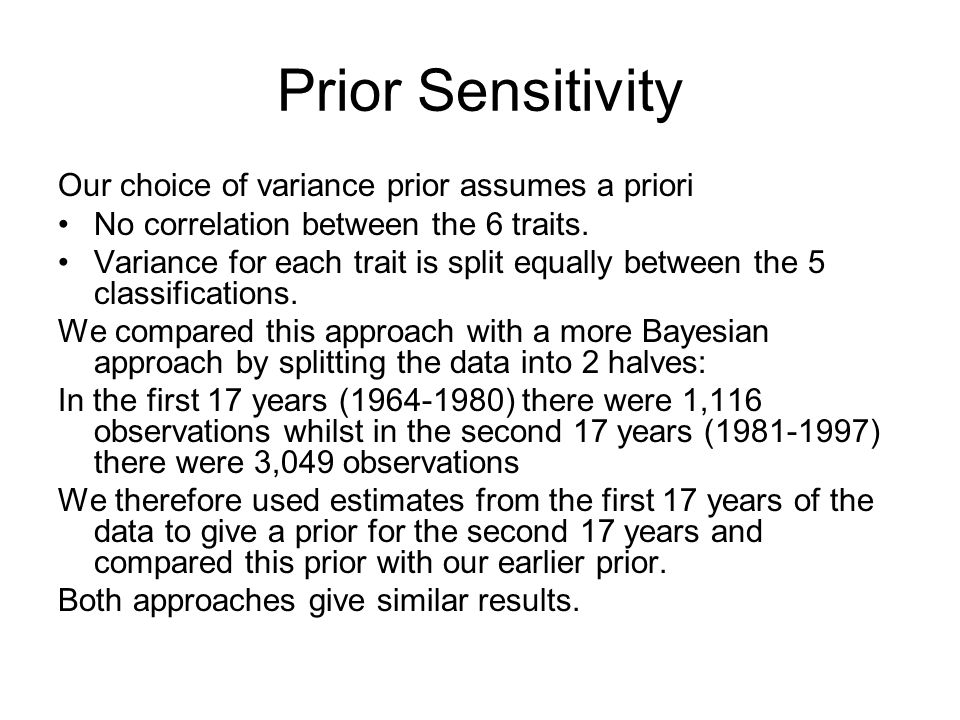 Prior Sensitivity Our choice of variance prior assumes a priori No correlation between the 6 traits.