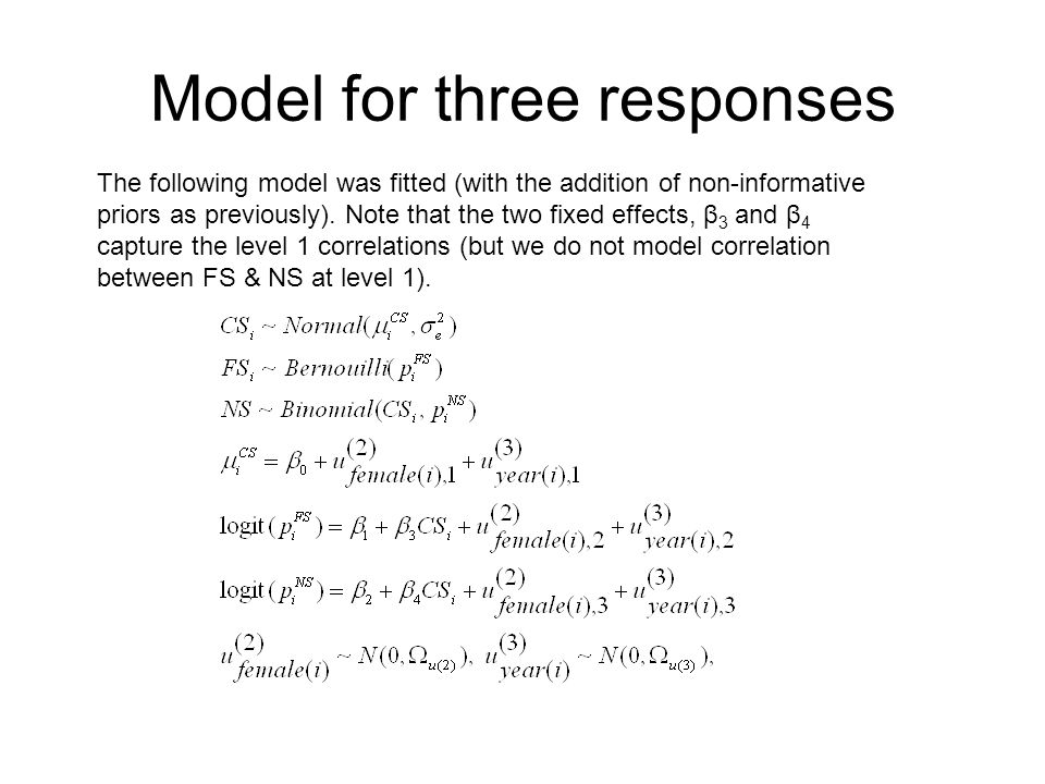 Model for three responses The following model was fitted (with the addition of non-informative priors as previously). Note that the two fixed effects,