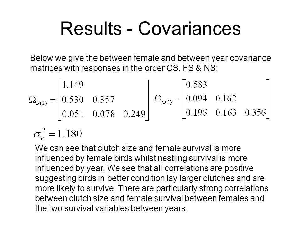 Results - Covariances Below we give the between female and between year covariance matrices with responses in the order CS, FS & NS: We can see that c