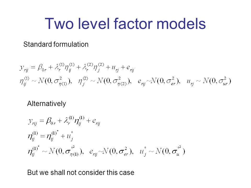 Two level factor models Standard formulation Alternatively But we shall not consider this case