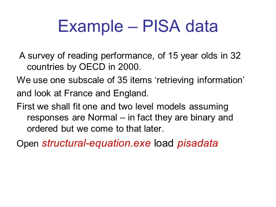 Example – PISA data A survey of reading performance, of 15 year olds in 32 countries by OECD in 2000.