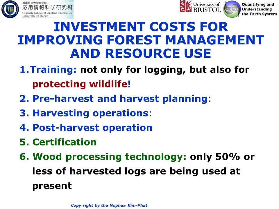 Copy right by the Nophea Kim-Phat INVESTMENT COSTS FOR IMPROVING FOREST MANAGEMENT AND RESOURCE USE 1.Training: not only for logging, but also for protecting wildlife.