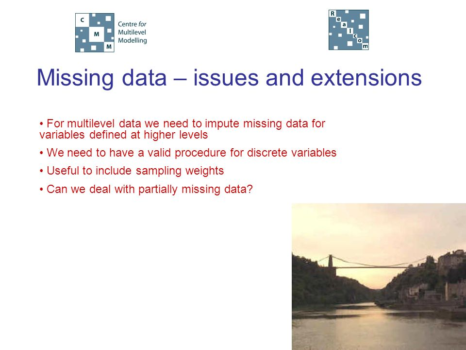 Missing data – issues and extensions For multilevel data we need to impute missing data for variables defined at higher levels We need to have a valid