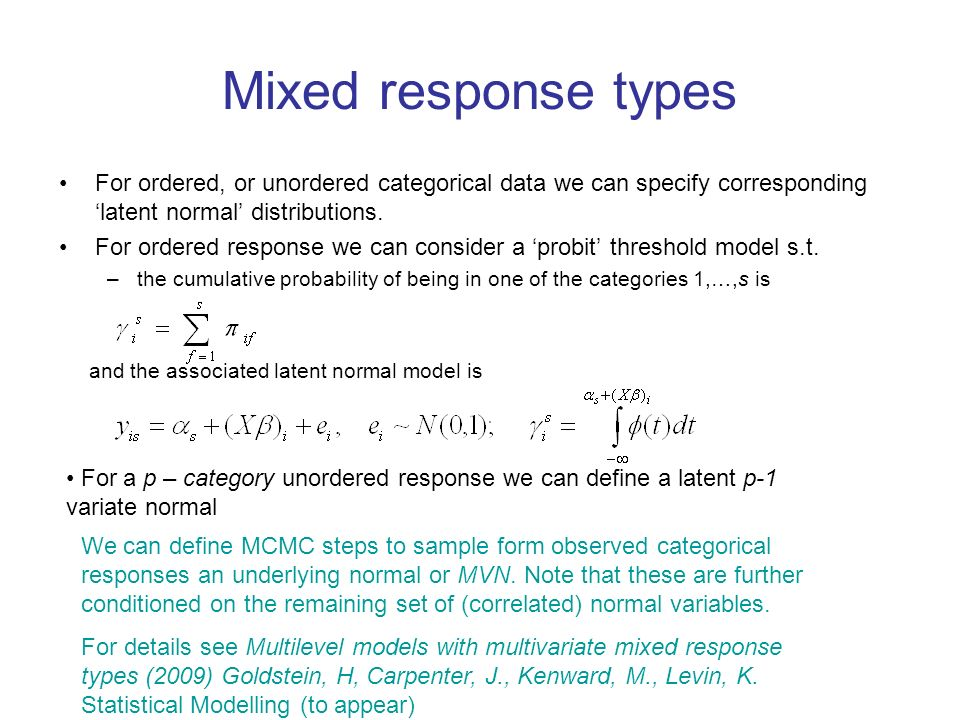 Mixed response types For ordered, or unordered categorical data we can specify corresponding latent normal distributions. For ordered response we can
