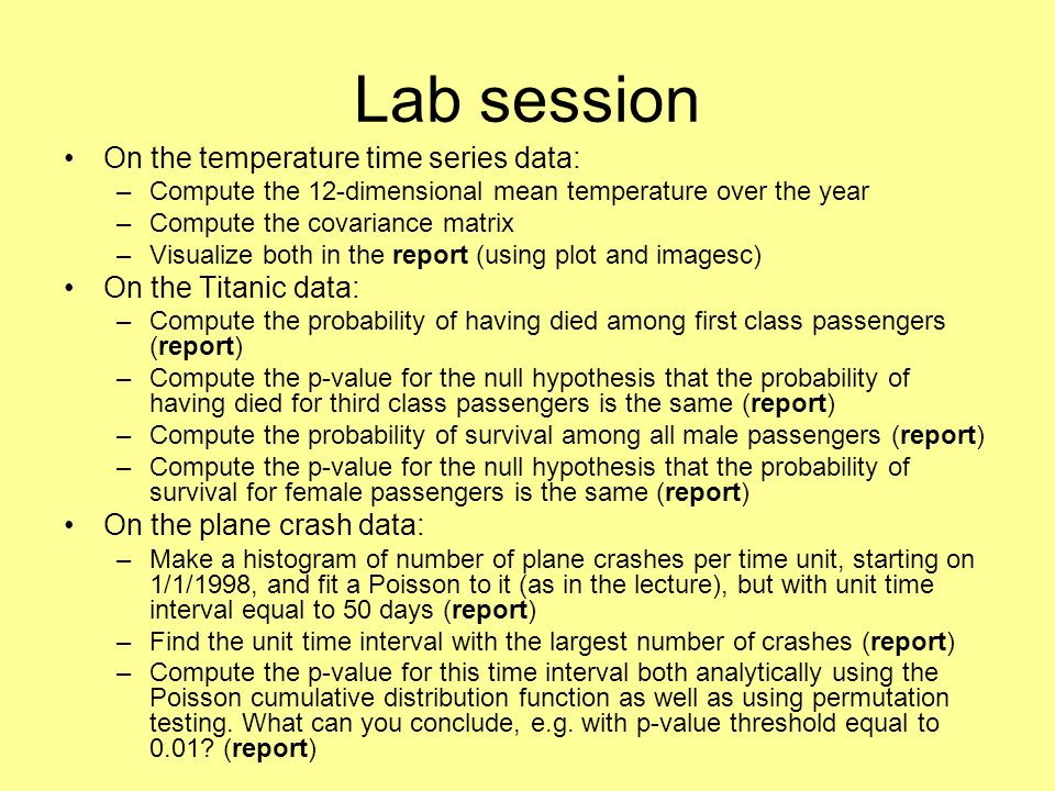 Lab session On the temperature time series data: –Compute the 12-dimensional mean temperature over the year –Compute the covariance matrix –Visualize