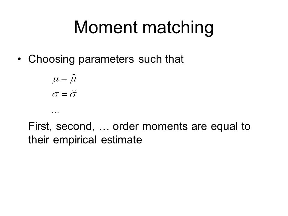 Bernoulli / geometric / binomial Bernoulli first order moment: (Similar for geometric and binomial) Only one parameter higher order moments not needed