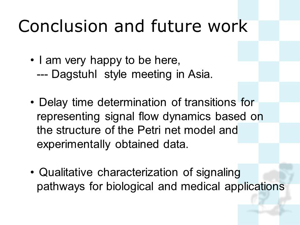 Conclusion and future work I am very happy to be here, --- Dagstuhl style meeting in Asia. Delay time determination of transitions for representing si