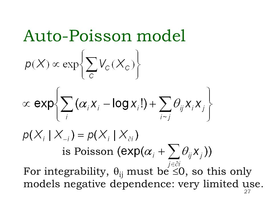 27 Auto-Poisson model is Poisson For integrability, ij must be 0, so this only models negative dependence: very limited use.