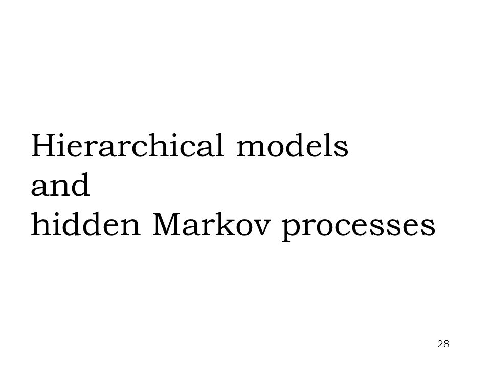 28 Hierarchical models and hidden Markov processes