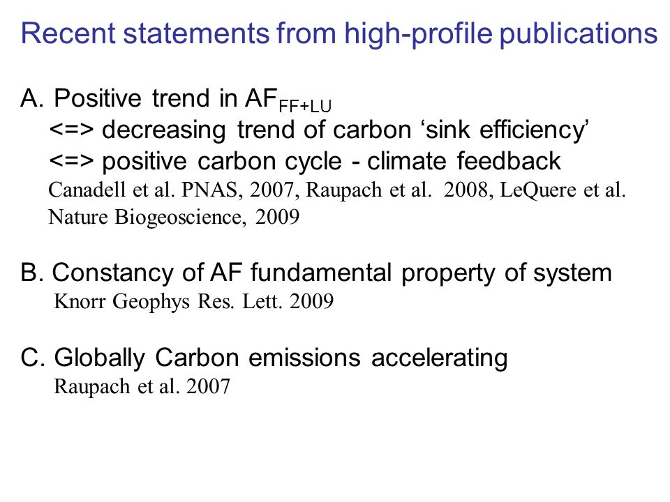 Recent statements from high-profile publications A.Positive trend in AF FF+LU decreasing trend of carbon sink efficiency positive carbon cycle - climate feedback Canadell et al.