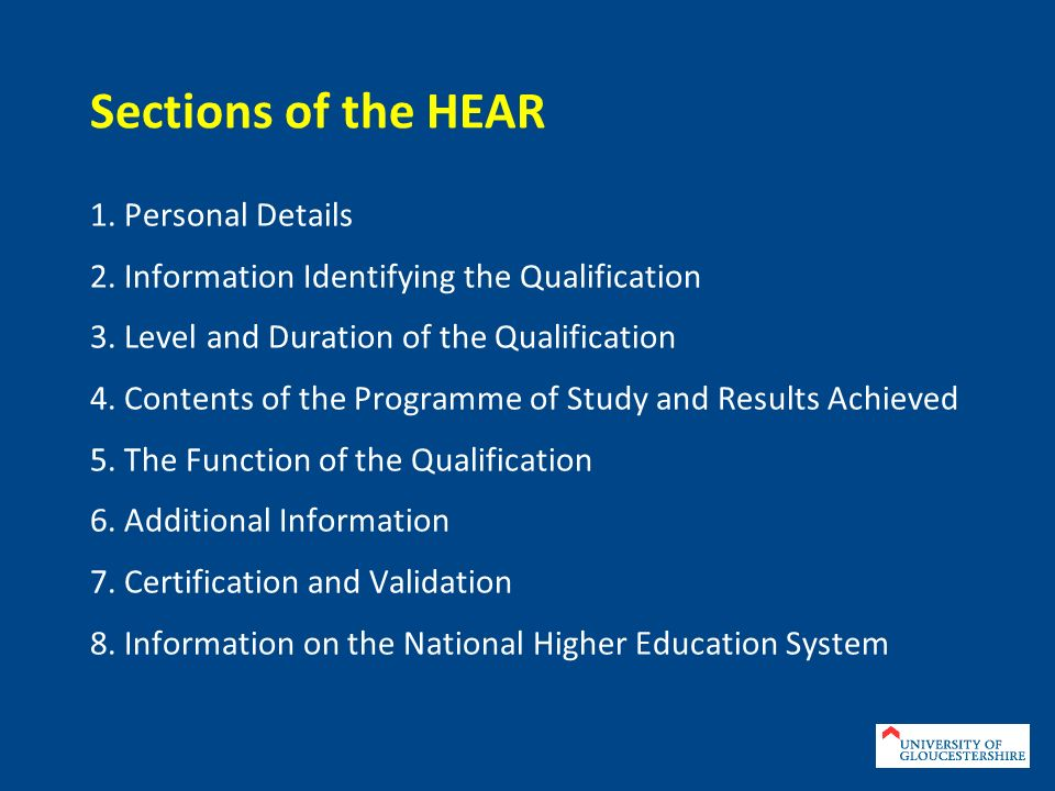 Sections of the HEAR 1. Personal Details 2. Information Identifying the Qualification 3. Level and Duration of the Qualification 4. Contents of the Pr