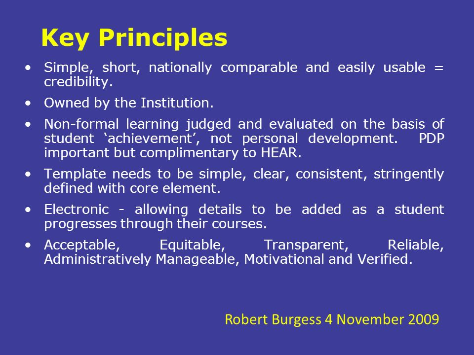 Key Principles Simple, short, nationally comparable and easily usable = credibility. Owned by the Institution. Non-formal learning judged and evaluate