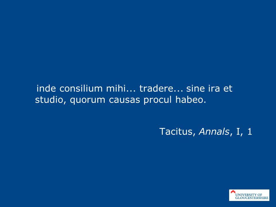 inde consilium mihi... tradere... sine ira et studio, quorum causas procul habeo. Tacitus, Annals, I, 1
