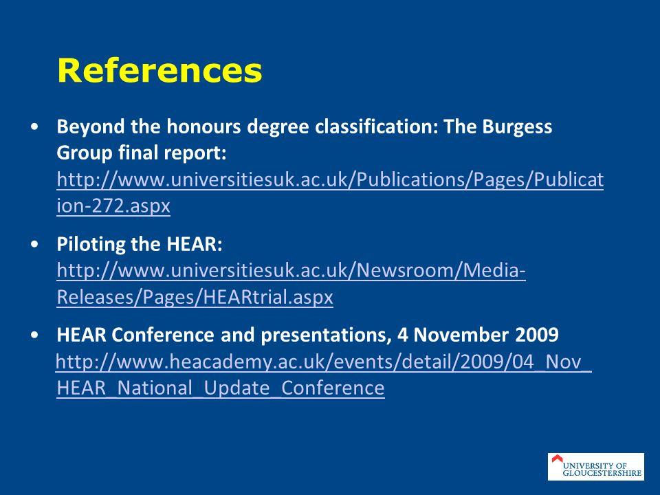 References Beyond the honours degree classification: The Burgess Group final report: http://www.universitiesuk.ac.uk/Publications/Pages/Publicat ion-2