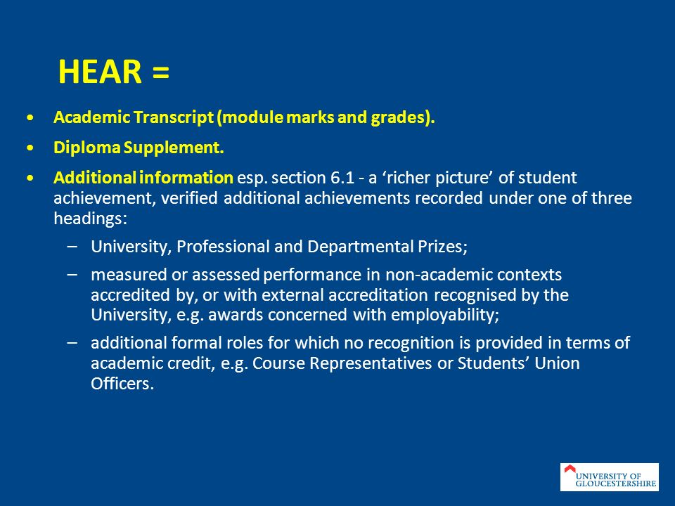 HEAR = Academic Transcript (module marks and grades). Diploma Supplement. Additional information esp. section 6.1 - a richer picture of student achiev