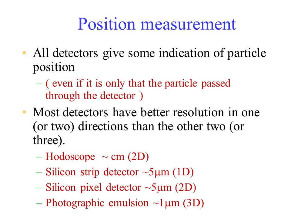 Energy Measurement – dE/dx Measure the rate of energy loss of a charged particle through detector by ionization - dE/dx –dE/dx Depends on –( particles with same but different masses give ~ same dE/dx ) –Measuring and one of E,p, gives particle mass.