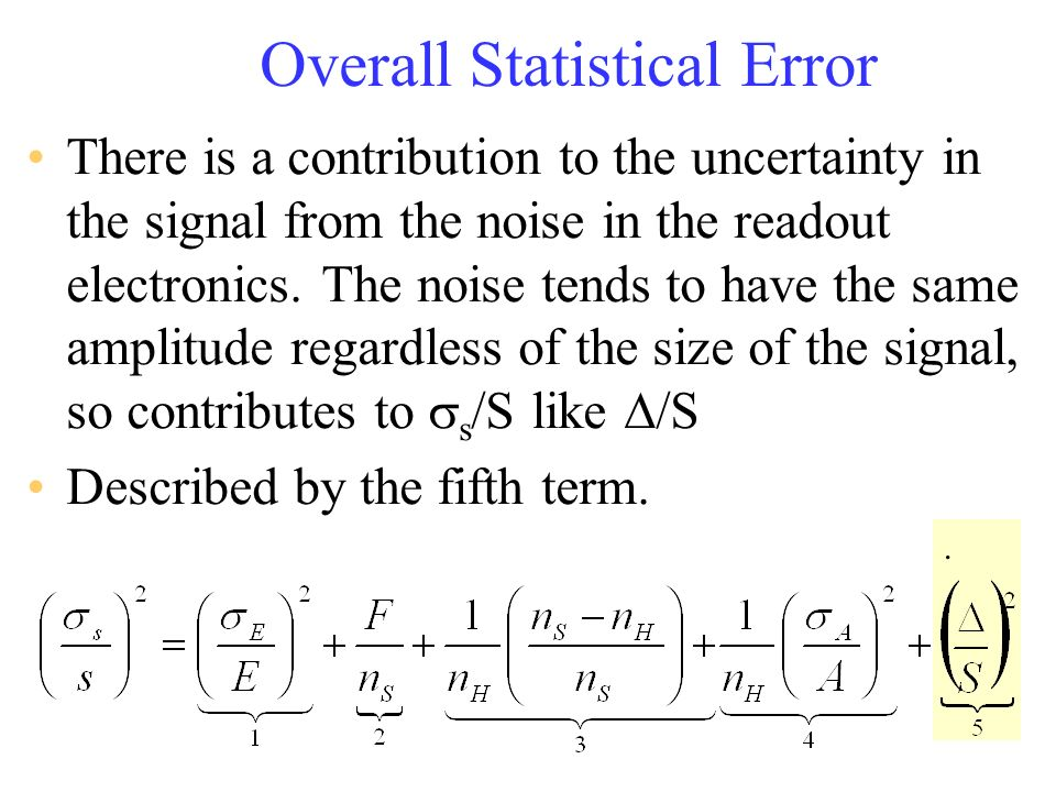 . Overall Statistical Error There is a contribution to the uncertainty in the signal from the noise in the readout electronics. The noise tends to hav