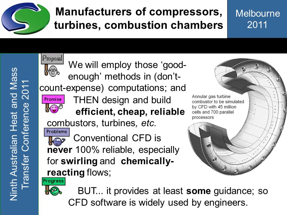 Melbourne 2011 Ninth Australian Heat and Mass Transfer Conference 2011 Manufacturers of compressors, turbines, combustion chambers THEN design and bui
