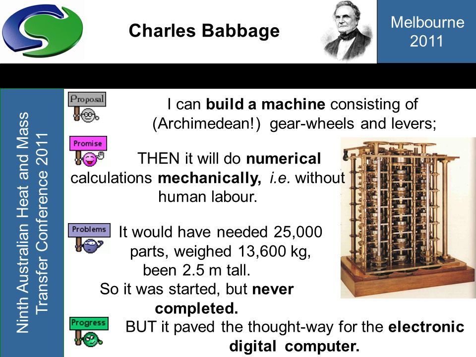 Melbourne 2011 Ninth Australian Heat and Mass Transfer Conference 2011 Charles Babbage THEN it will do numerical calculations mechanically, i.e. witho