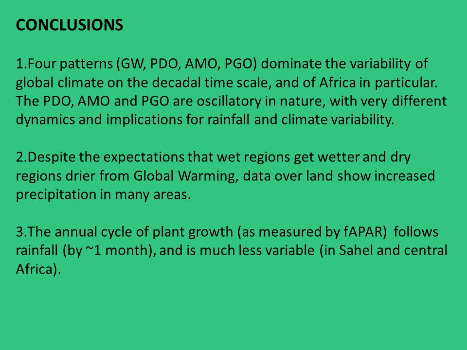 CONCLUSIONS 1.Four patterns (GW, PDO, AMO, PGO) dominate the variability of global climate on the decadal time scale, and of Africa in particular.