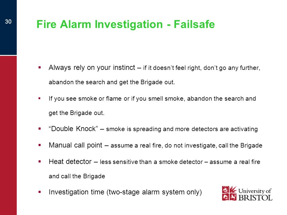 30 Fire Alarm Investigation - Failsafe Always rely on your instinct – if it doesnt feel right, dont go any further, abandon the search and get the Bri
