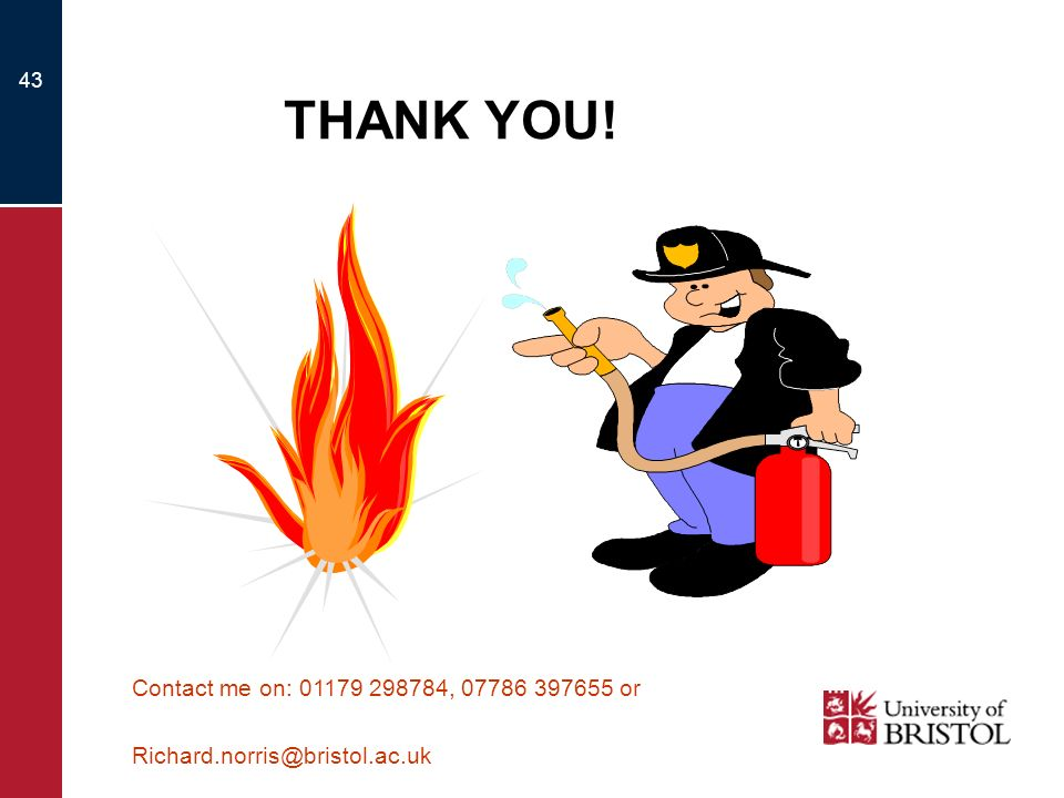 43 THANK YOU! Contact me on: 01179 298784, 07786 397655 or Richard.norris@bristol.ac.uk