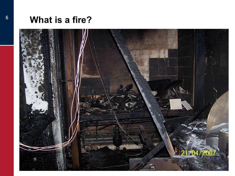 5 What is a fire? … A fire can be defined as A chemical reaction called combustion that involves the rapid oxidisation of combustible materials, accom