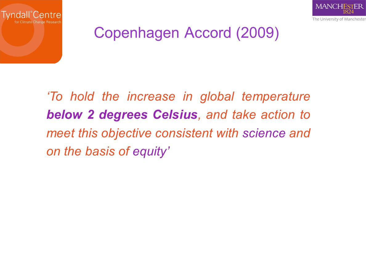 Copenhagen Accord (2009) To hold the increase in global temperature below 2 degrees Celsius, and take action to meet this objective consistent with sc