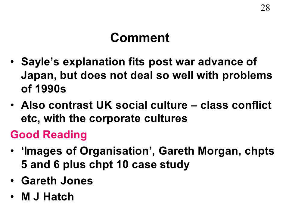 28 Comment Sayles explanation fits post war advance of Japan, but does not deal so well with problems of 1990s Also contrast UK social culture – class