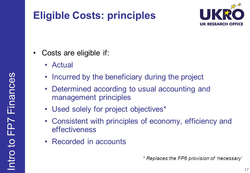 Eligible Costs: principles Costs are eligible if: Actual Incurred by the beneficiary during the project Determined according to usual accounting and m