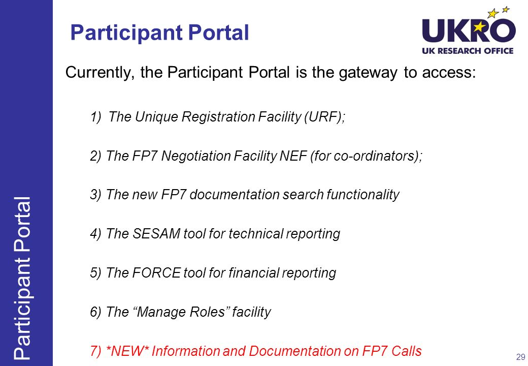 Participant Portal Currently, the Participant Portal is the gateway to access: 1)The Unique Registration Facility (URF); 2) The FP7 Negotiation Facili