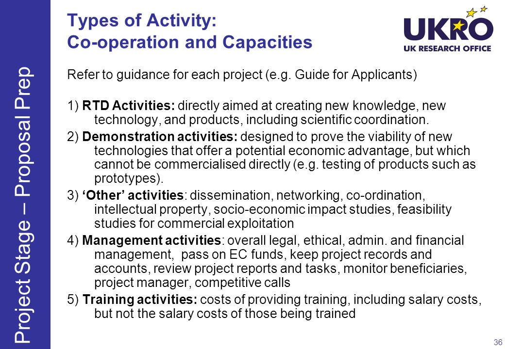 Types of Activity: Co-operation and Capacities Refer to guidance for each project (e.g. Guide for Applicants) 1) RTD Activities: directly aimed at cre