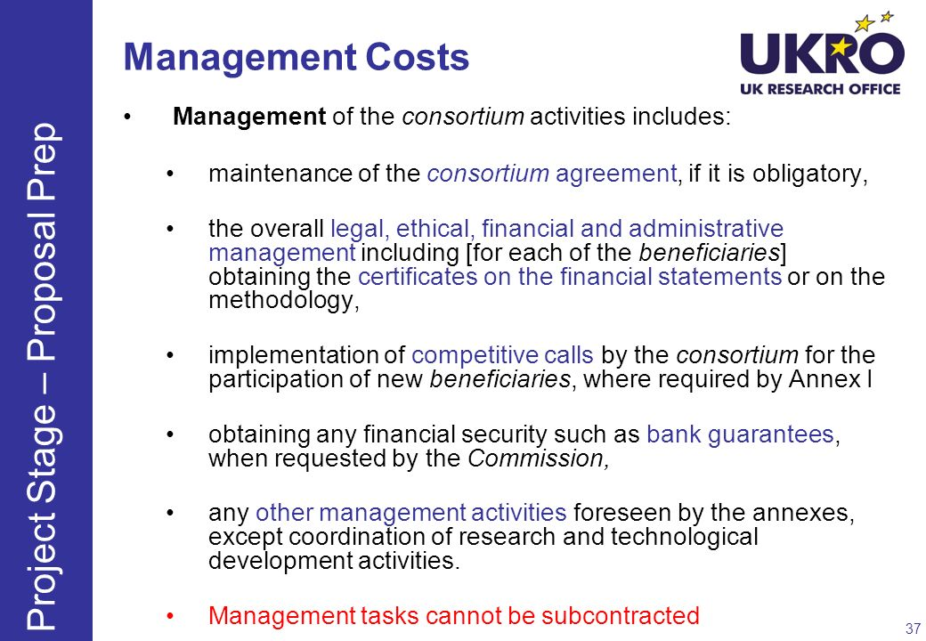 Management Costs Management of the consortium activities includes: maintenance of the consortium agreement, if it is obligatory, the overall legal, et