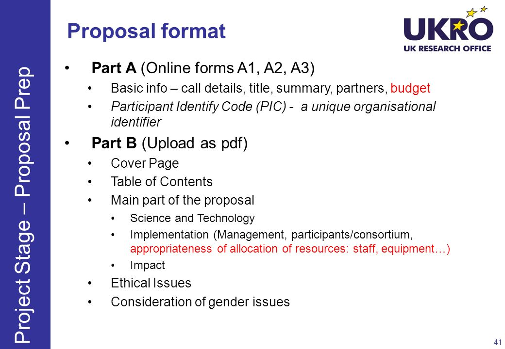 Proposal format Part A (Online forms A1, A2, A3) Basic info – call details, title, summary, partners, budget Participant Identify Code (PIC) - a uniqu