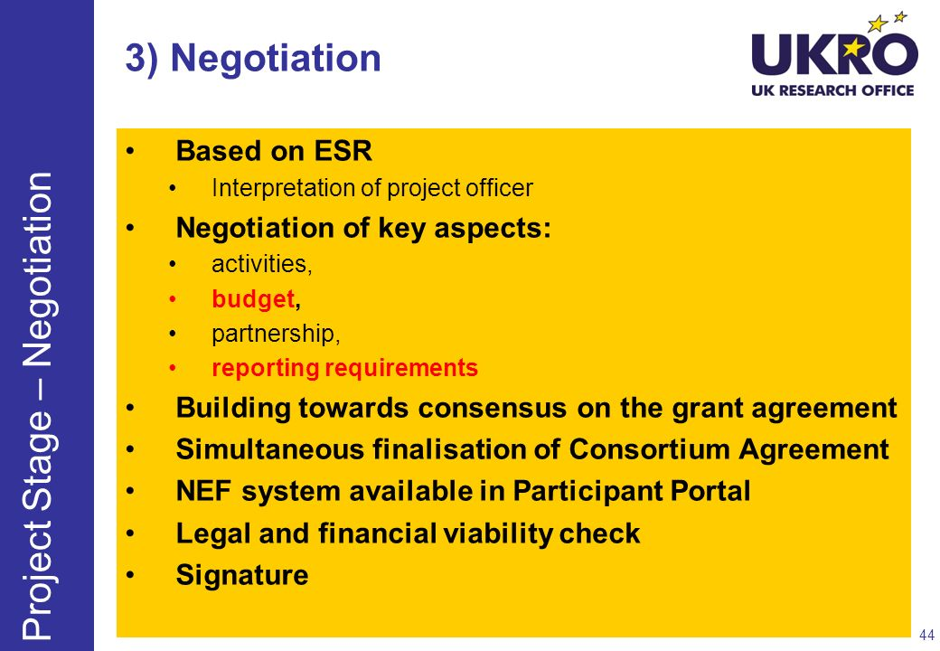 3) Negotiation Based on ESR Interpretation of project officer Negotiation of key aspects: activities, budget, partnership, reporting requirements Buil