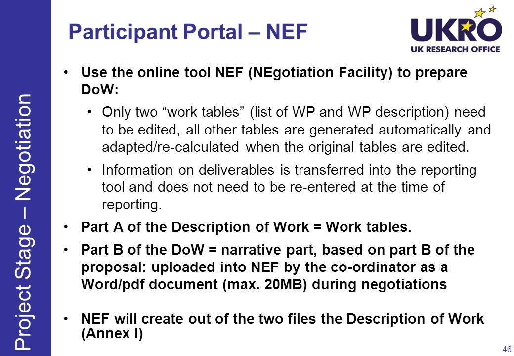 Participant Portal – NEF Use the online tool NEF (NEgotiation Facility) to prepare DoW: Only two work tables (list of WP and WP description) need to b