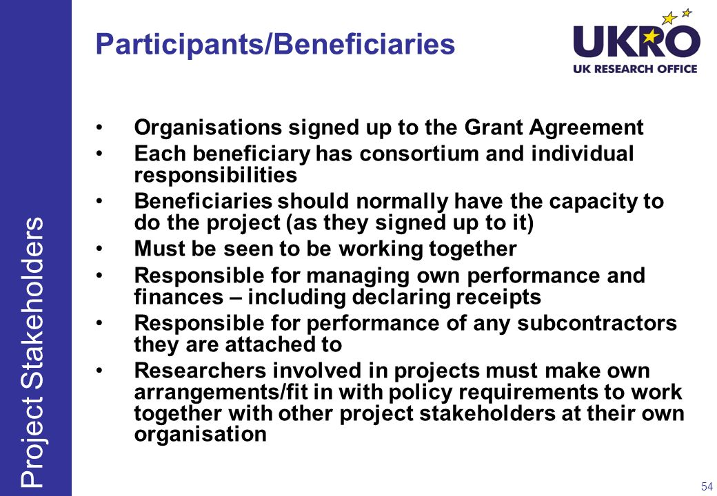 Participants/Beneficiaries Organisations signed up to the Grant Agreement Each beneficiary has consortium and individual responsibilities Beneficiarie