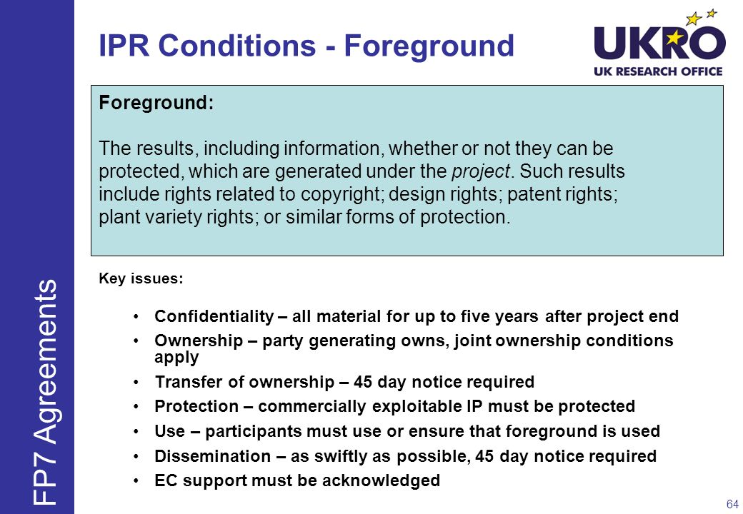 IPR Conditions - Foreground Foreground: The results, including information, whether or not they can be protected, which are generated under the projec