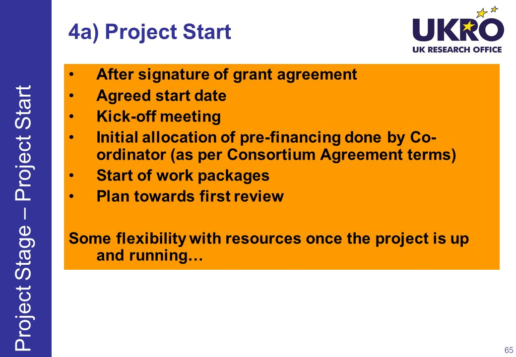 4a) Project Start After signature of grant agreement Agreed start date Kick-off meeting Initial allocation of pre-financing done by Co- ordinator (as