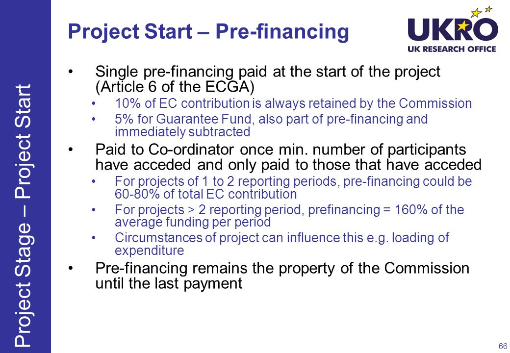 Project Start – Pre-financing Single pre-financing paid at the start of the project (Article 6 of the ECGA) 10% of EC contribution is always retained