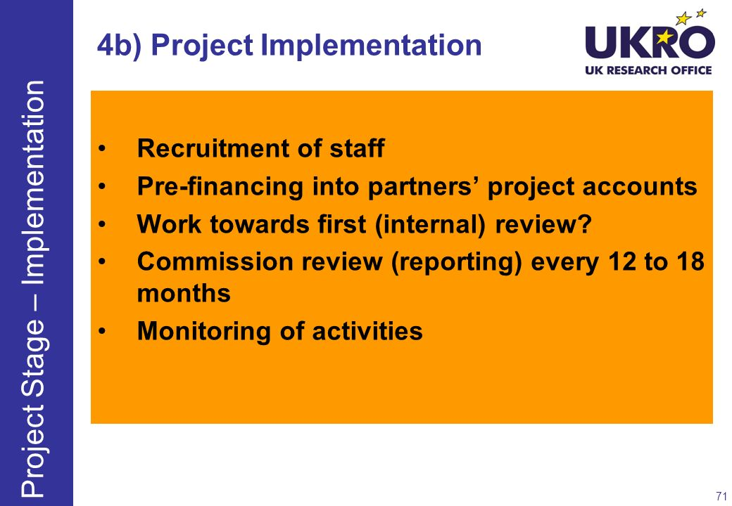 4b) Project Implementation Recruitment of staff Pre-financing into partners project accounts Work towards first (internal) review? Commission review (