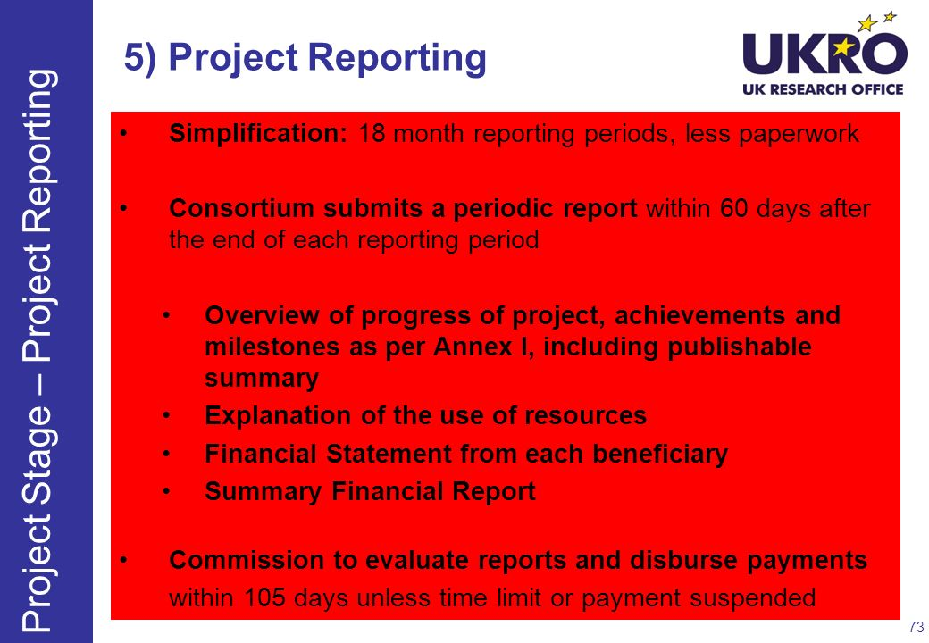 5) Project Reporting Simplification: 18 month reporting periods, less paperwork Consortium submits a periodic report within 60 days after the end of e