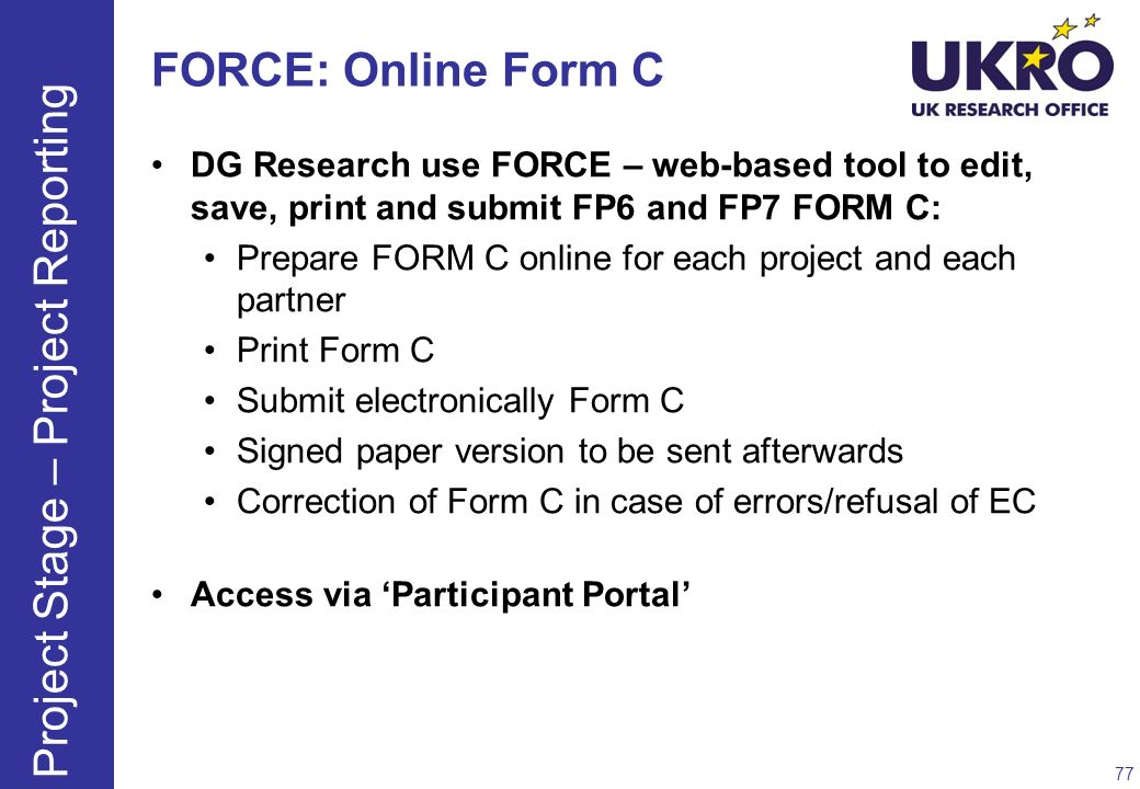 FORCE: Online Form C DG Research use FORCE – web-based tool to edit, save, print and submit FP6 and FP7 FORM C: Prepare FORM C online for each project